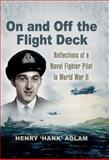 On and off the Flight Deck: Reflections of a Naval Fighter Pilot in World War II, Hank Adlam, 184415629X