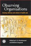 Observing Organisations : Anxiety, Defence and Culture in Health Care, , 0415196299