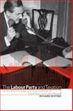 The Labour Party and Taxation : Party Identity and Political Purpose in Twentieth-Century Britain, Whiting, Richard, 0521026296