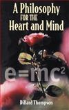 A Philosophy for the Heart and Mind, Dillard N. Thompson, 0595146295