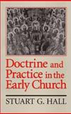 Doctrine and Practice in the Early Church, Stuart G. Hall, 0802806295