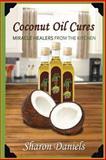 Coconut Oil Cures, Sharon Daniels, 1481886290