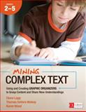 Mining Complex Text, 2-5 : Using and Creating Graphic Organizers to Grasp Content and Share New Understandings, Lapp, Diane and Wolsey, Thomas DeVere, 1483316297