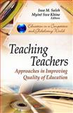Teaching Teachers : Approaches in Improving Quality of Education, Saleh, Issa M. and Khine, Myint Swe, 1616686294
