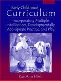 Early Childhood Curriculum : Incorporating Multiple Intelligences, Developmentally Appropriate Practice, and Play, Hirsh, Rae Ann, 0205376290