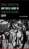 Trade, Reputation, and Child Labor in Twentieth-Century Egypt, Goldberg, Ellis, 0312296290