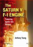 The Saturn V F-1 Engine : Powering Apollo into History, Young, Anthony, 0387096299