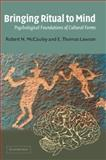 Bringing Ritual to Mind : Psychological Foundations of Cultural Forms, McCauley, Robert N. and Lawson, E. Thomas, 0521016290