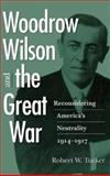 Woodrow Wilson and the Great War : Reconsidering America's Neutrality, 1914-1917, Tucker, Robert W., 0813926297