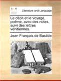 Le Dépit et le Voyage, Poëme, Avec des Notes, Suivi des Lettres Vénitiennes, Jean-François de Bastide, 1140696297