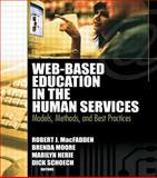 Web-Based Education in the Human Services : Models, Methods, and Best Practices, Robert J. Macfadden, Brenda Moore, Marilyn Herie, Dick Schoech, 0789026295