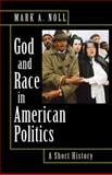 God and Race in American Politics : A Short History, Noll, Mark A., 0691146292