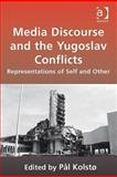 Media Discourse and the Yugoslav Conflicts : Representations of Self and Other, Kolsto, Pal, 0754676293