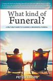 What Kind of Funeral? - a Self-Help Guide to Planning a Meaningful Funeral, Peter Erceg, 1925086291