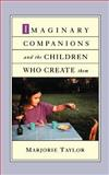 Imaginary Companions and the Children Who Create Them, Taylor, Marjorie, 0195146298