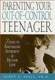 Parenting Your Out-of-Control Teenager, Scott P. Sells, 0312266294