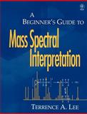 A Beginner's Guide to Mass Spectral Interpretation 9780471976295