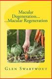 Macular Degeneration... ... Macular Regeneration, Glen Swartwout, 1494266296