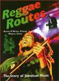 Reggae Routes : The Story of Jamaican Music, Chang, Kevin O. and Chen, Wayne, 1566396298