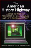 The American History Highway : A Guide to Internet Resources on U.S., Canadian, and Latin American History, Trinkle, Dennis A. and Merriman, Scott A., 0765616297