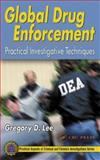 Global Drug Enforcement : Practical Investigative Techniques, Lee, Gregory D., 0849316294