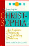 In Search of the Christ-Sophia : An Inclusive Christology for Liberating Christians, Aldredge-Clanton, Jann, 0896226298