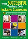 What Successful Teachers Do in Inclusive Classrooms : 60 Research-Based Teaching Strategies That Help Special Learners Succeed, , 1412906296