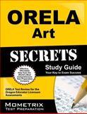 ORELA Art Secrets Study Guide : ORELA Test Review for the Oregon Educator Licensure Assessments, ORELA Exam Secrets Test Prep Team, 1614036292
