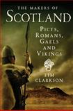 The Makers of Scotland : Picts, Romans, Gaels and Vikings, Clarkson, Tim, 1906566291