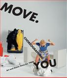 Move. Choreographing You : Art and Dance since the 1960s, Foster, Susan Leigh, 0262516292