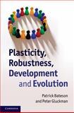 Plasticity, Robustness, Development and Evolution, Bateson, Patrick and Gluckman, Peter, 0521516293