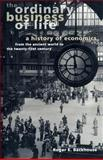 The Ordinary Business of Life : A History of Economics from the Ancient World to the Twenty-First Century, Backhouse, Roger E., 0691116296