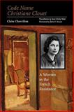 Code Name Christiane Clouet : A Woman in the French Resistance, Chevrillon, Claire, 089096629X