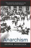 Anarchism : A History of Libertarian Ideas and Movements, Woodcock, George, 1551116294
