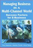 Managing Business in a Multi-Channel World : Success Factors for E-Business, Saarinen, Timo and Tinnilä, Markku, 1591406293
