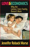Love and Economics : Why the Laissez-Faire Family Doesn't Work, Morse, Jennifer Roback, 1890626295