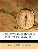 Noncommissioned Officers' Manual, James A. 1872-1941 Moss, 1149336293