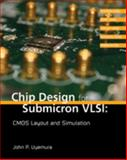 Chip Design for Submicron VLSI : CMOS Layout and Simulation, Uyemura, John P., 053446629X