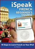 iSpeak French Beginner's Course : 10 Steps to Learn French on Your iPod, Wightwick, Jane and Arthur, Christine, 0071546308
