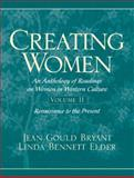 Creating Women : An Anthology of Readings on Women in Western Culture - Renaissance to the Present, Bryant, Jean Gould and Elder, Linda Bennett, 0137596308