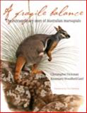 A Fragile Balance : The Extraordinary Story of Australian Marsupials, Dickman, Christopher, 0226146308