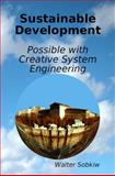 Sustainable Development : Possible with Creative System Engineering, Sobkiw, Walter, 0615216307