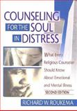 Counseling for the Soul in Distress : What Every Religious Counselor Should Know about Emotional and Mental Illness, Roukema, Richard W., 0789016303