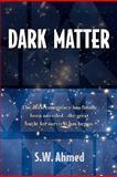 Dark Matter, S. W. Ahmed, 0981526306