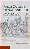 From Colony to Nationhood in Mexico : Laying the Foundations, 1560-1840, McEnroe, Sean F., 1107006309