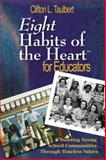 Eight Habits of the Heart for Educators : Building Strong School Communities Through Timeless Values, , 1412926300