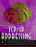TCP/IP Addressing : Designing and Optimizing Your IP Addressing Scheme, Graham, Norman B., 0122946308