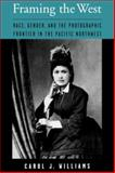 Framing the West : Race, Gender, and the Photographic Frontier in the Pacific Northwest, Williams, Carol and Williams, Carol J., 0195146301