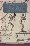The Body Economic : Life, Death and Sensation in Political Economy and the Victorian Novel, Gallagher, Catherine, 0691136300