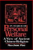 In Search of Personal Welfare : A View of Ancient Chinese Religion, Poo, Mu-Chou, 0791436306